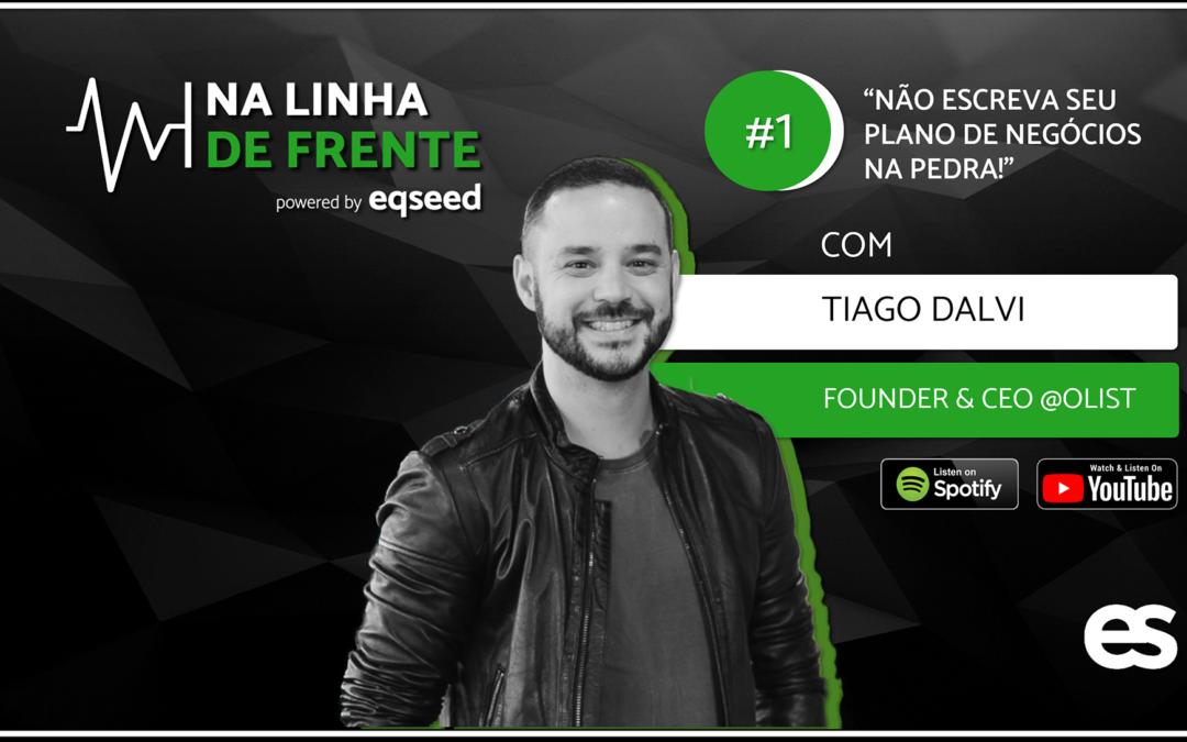 Na Linha de Frente | #1 Tiago Dalvi CEO Olist