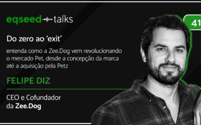 Felipe Diz, CEO da Zee.Dog conta detalhes sobre a jornada do zero ao 'exit'