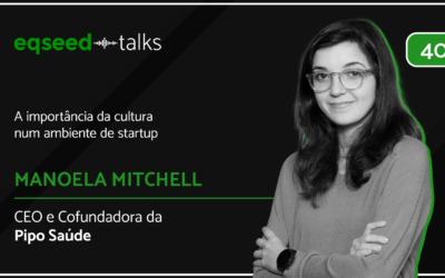 Manoela Mitchell, CEO da Pipo Saúde | Cultura num ambiente de startup